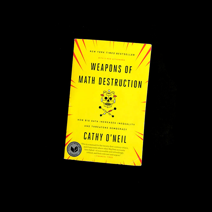 Cathy O'Neil, Weapons of Math Destruction: How Big Data Increases Inequality and Threatens Democracy, 2016